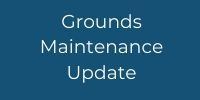 Grounds Maintenance Update